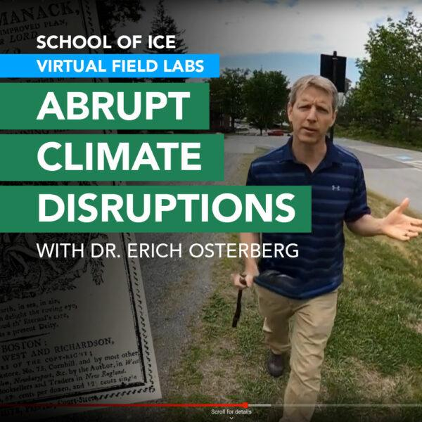 In the Abrupt Climate Disruptions Virtual Field Lab, Dr. Erich Osterberg explores abrupt climate disruptions in the past as a way to predict the abrupt climate changes we can expect in the future.