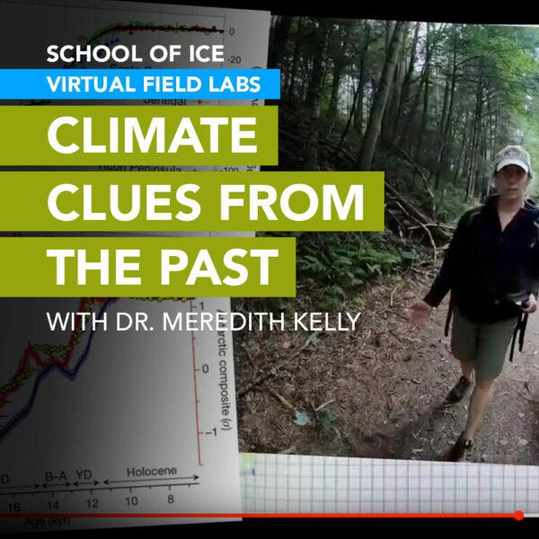 In the Climate Clues from the Past Virtual Field Lab, Dr. Meredith Kelly looks at geologic clues from the end of the last ice age for insight into how our current ice sheets may respond to the rapid warming of our planet.